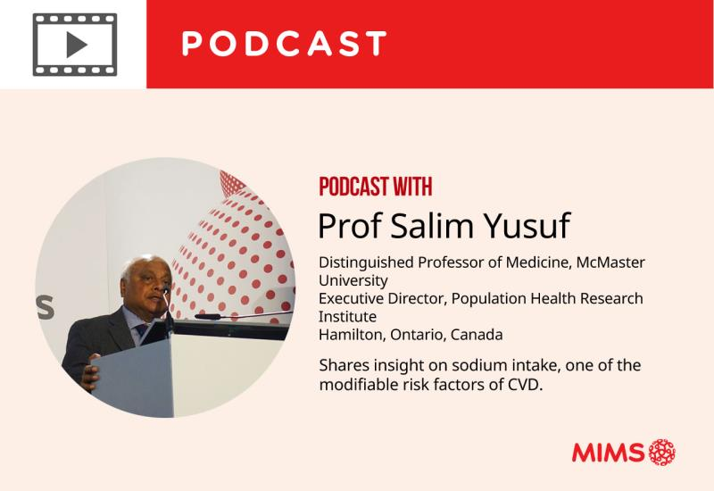 Podcast: Prof Salim Yusuf shares insight on sodium intake, one of the modifiable risk factors of CVD