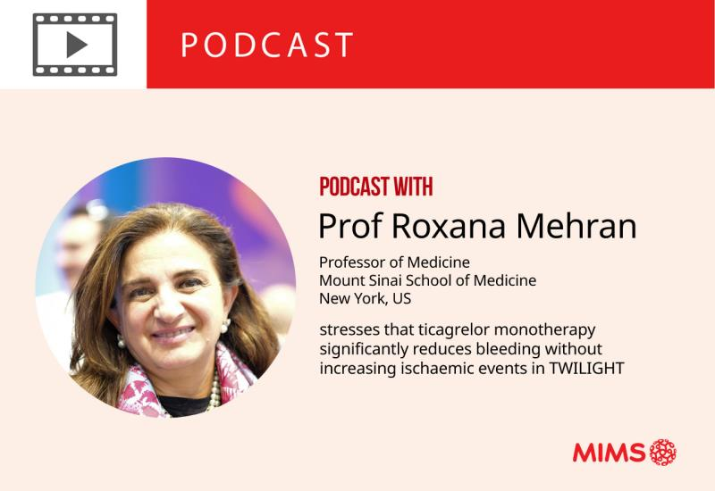 Podcast: Prof Roxana Mehran stresses that ticagrelor monotherapy significantly reduces bleeding without increasing ischaemic events in TWILIGHT