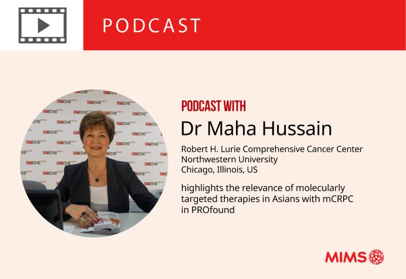 Podcast: Dr Maha Hussain highlights the relevance of molecularly targeted therapies in Asians with mCRPC in PROfound